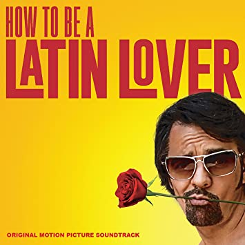 how to be a latin lover original motion picture soundtrack
