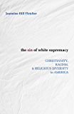 The Sin of White Supremacy: Christianity, Racism, & Religious Diversity in America