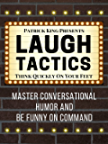 Laugh Tactics: Master Conversational Humor and Be Funny On Command - Think Quickly On Your Feet (English Edition)
