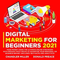 Digital Marketing for Beginners 2021: Make Money Using the Ultimate Online Strategies, with Proven Tips-&-Tricks to…