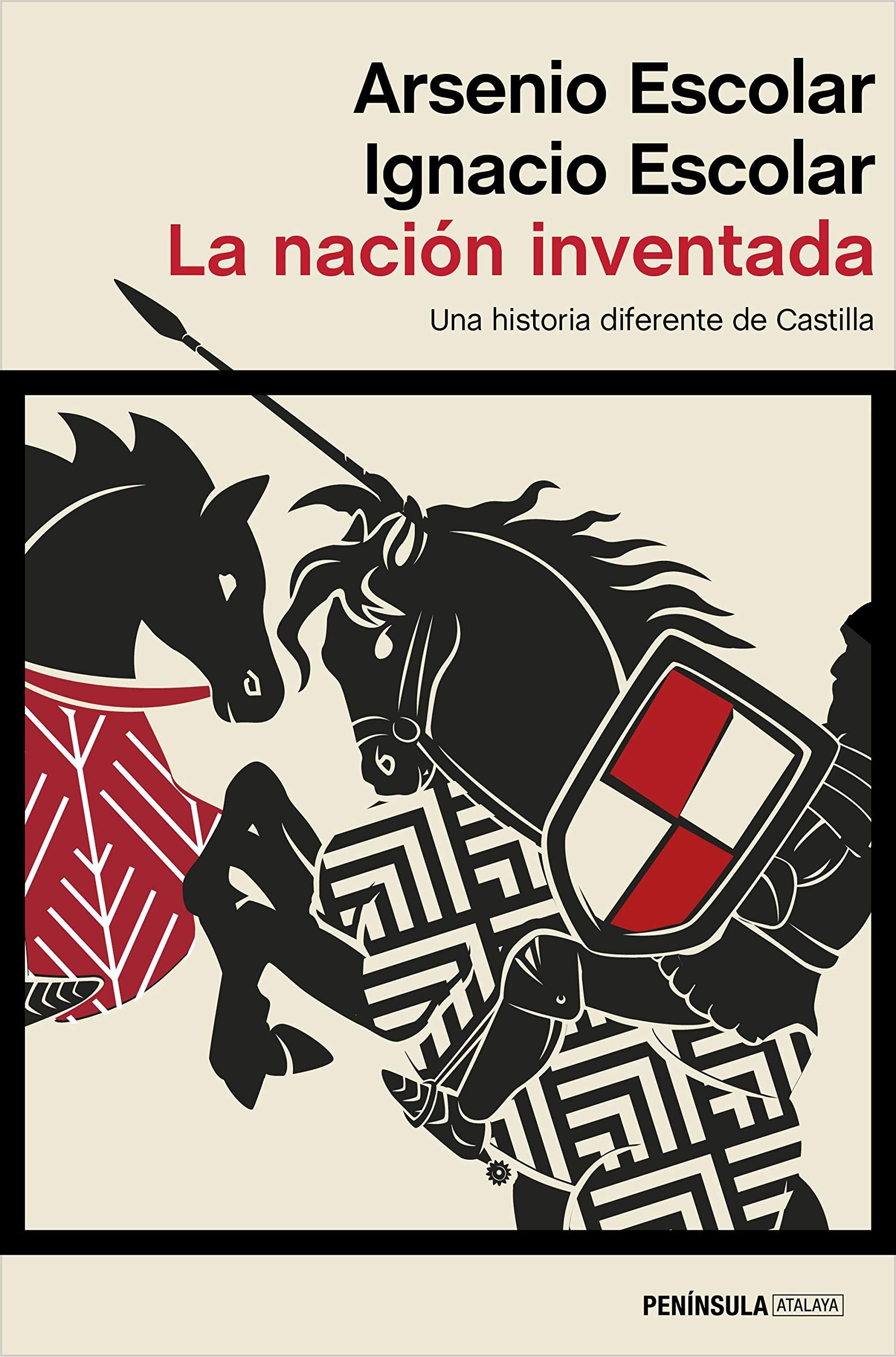 La nación inventada: Una historia diferente de Castilla ATALAYA: Amazon.es: Escolar, Ignacio, Escolar, Arsenio: Libros