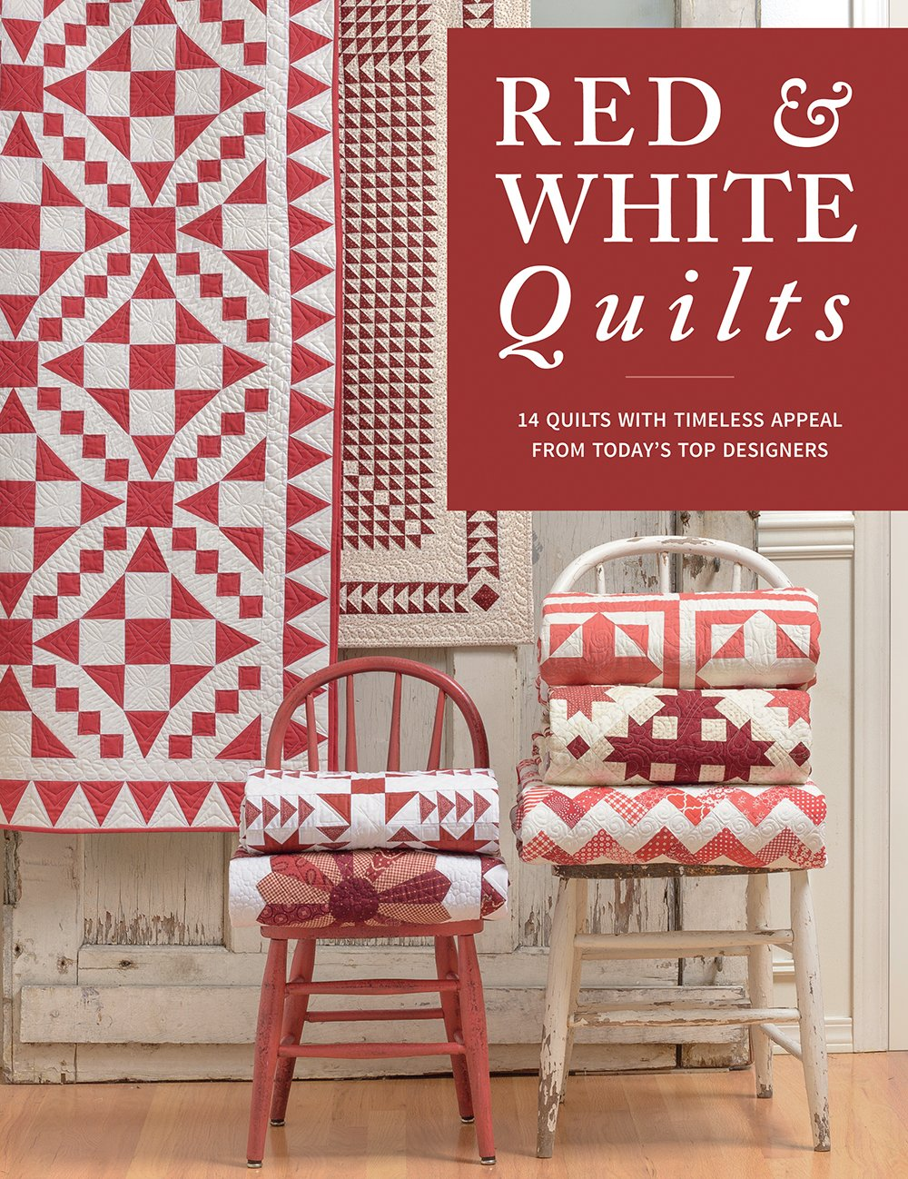 Red & White Quilts: 14 Quilts with Timeless Appeal from Today's