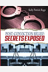 Post-Conviction Relief: Secrets Exposed Kindle Edition