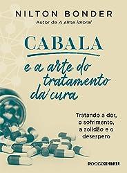Cabala e a arte do tratamento da cura: Tratando a dor, o sofrimento, a solidão e o desespero (Reflexos e Refrações)