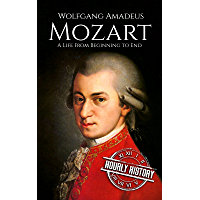 Mozart: A Life From Beginning to End (Composer Biographies Book 1)