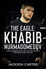 The Eagle: Khabib Nurmagomedov: How Khabib Became the Top MMA Fighter and Dominated the UFC Kindle Edition