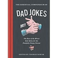 The Essential Compendium of Dad Jokes: The Best of the Worst Dad Jokes for the Painfully Punny Parent