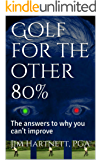 Golf for the other 80%: The answers to why you can't improve