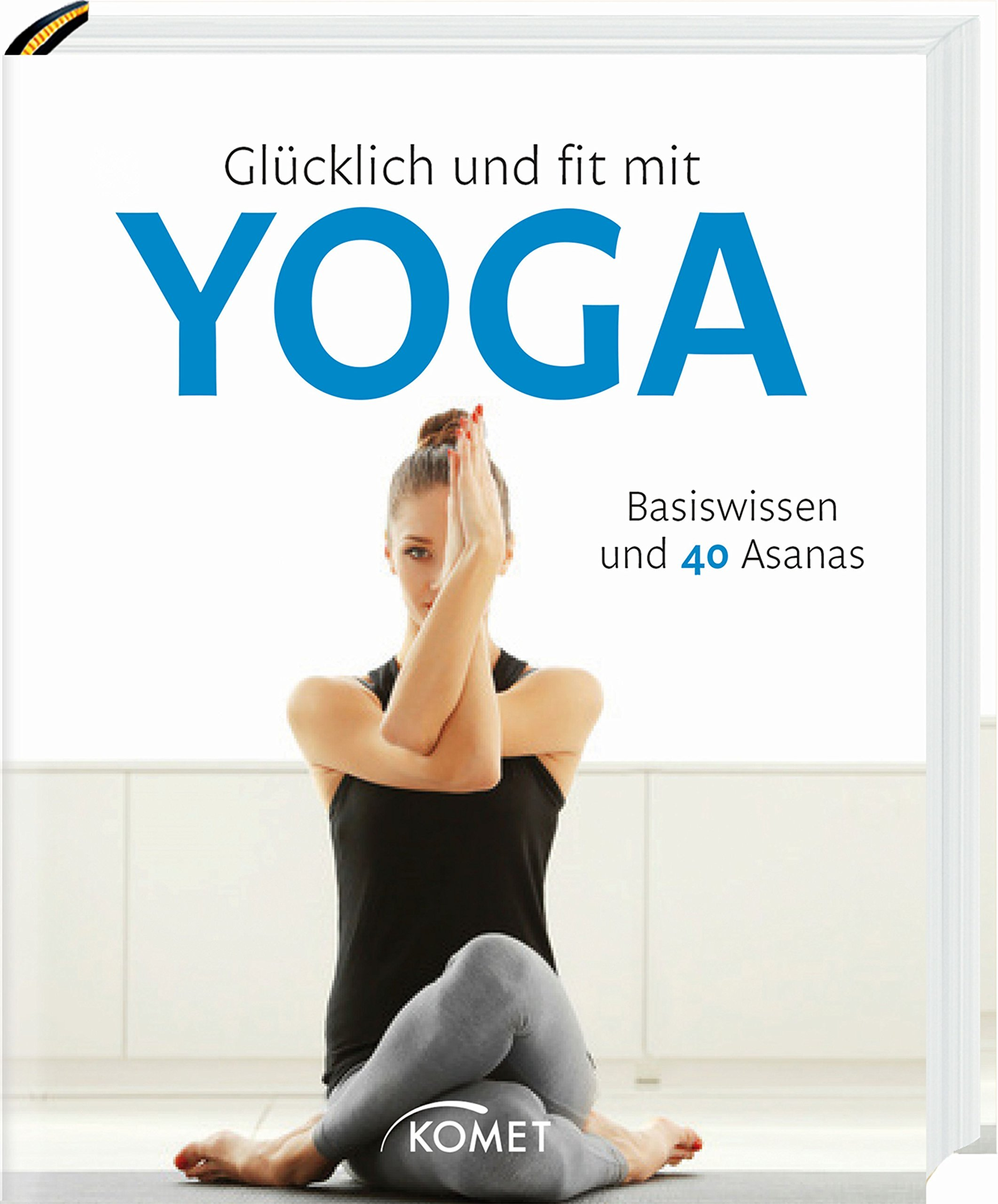 Glücklich und fit mit Yoga: Basiswissen und 40 Asanas ...