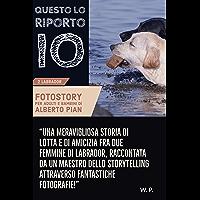Questo lo riporto io!: Una storia di lotta e di amicizia fra due femmine di Labrador. (Italian Edition)