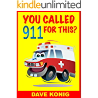 You Called 9-1-1 For This? (You Called 9-1-1 For... Book 2)