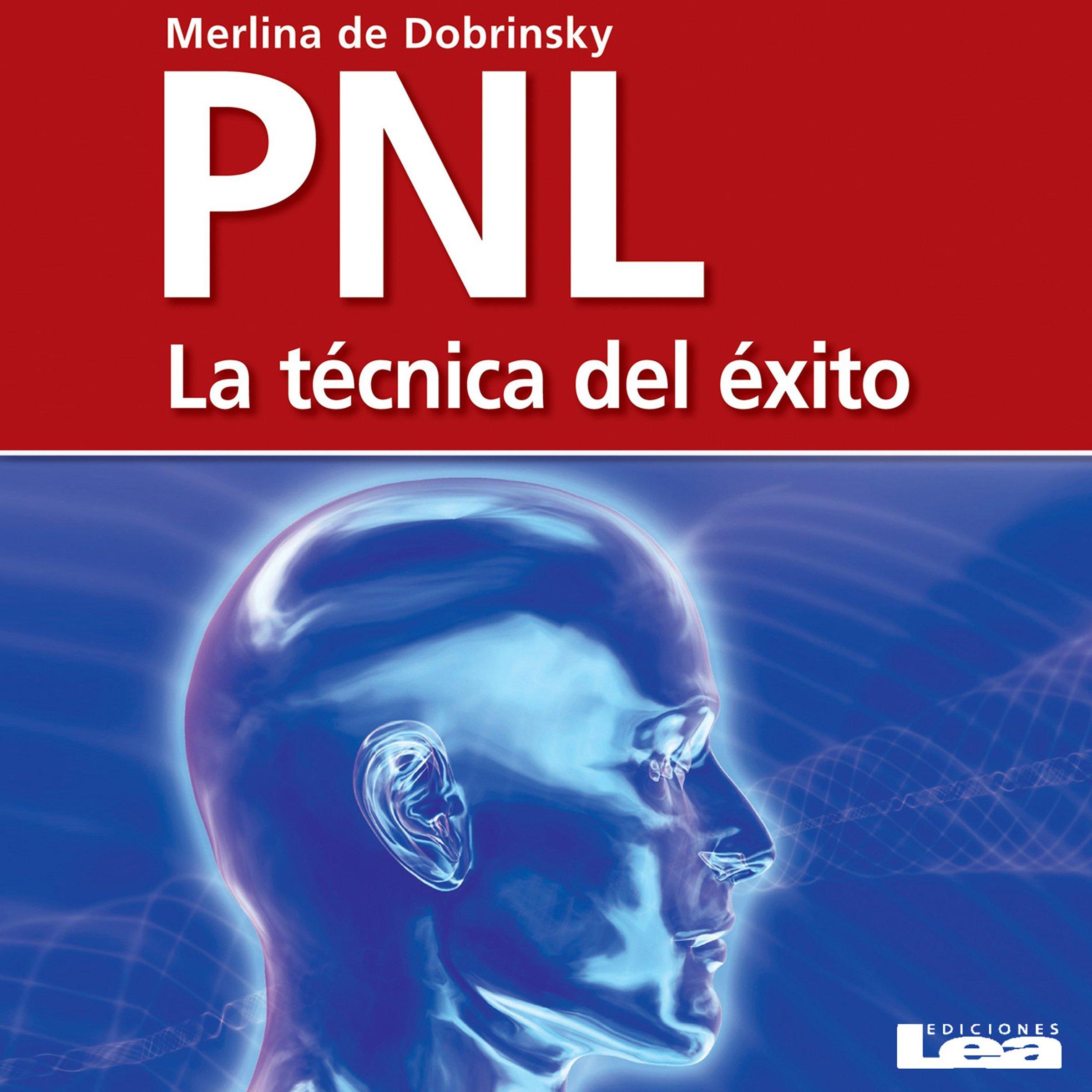PNL [Spanish Edition]: La técnica del éxito