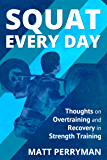 Squat Every Day: Thoughts on Overtraining and Recovery in Strength Training