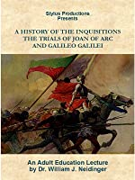 A History of the Inquisitions: The Trials of Joan of Arc and Galileo Galilei