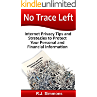No Trace Left: Internet Privacy Tips and Strategies to Protect Your Personal and Financial Information