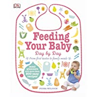 Feeding Your Baby Day by Day: Meal Planners and More Than 200 Easy Recipes