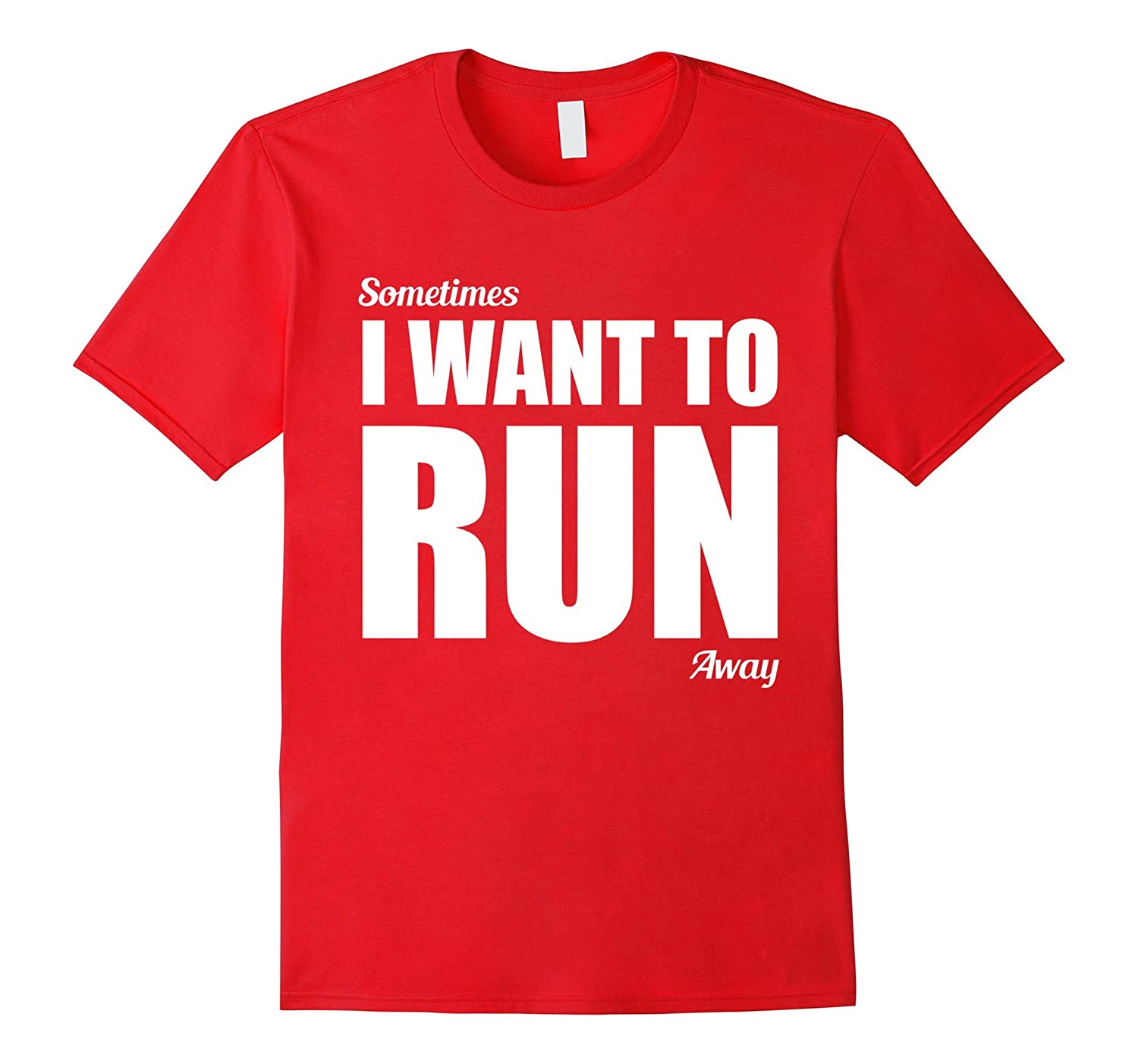 CleverFunnyTees - Sometimes I Want To Run Away-Vaci