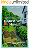 Homesteading Manual: A Full Homesteading Model to Self Sufficiency and Supportable Living (Homesteading for Beginners…