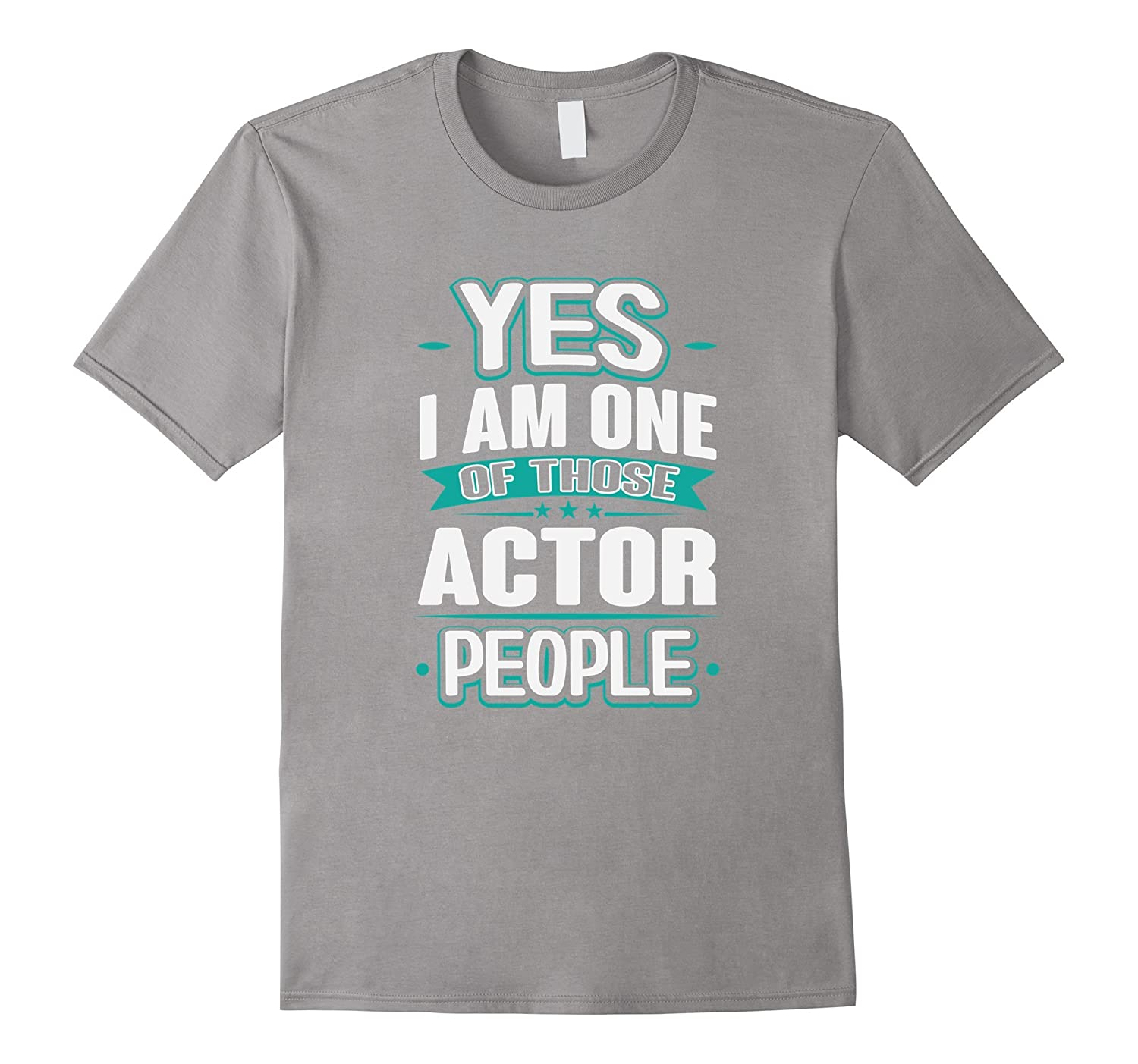 Actor Yes I am One Of Those People T-Shirt-TH