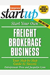 Start Your Own Freight Brokerage Business: Your Step-By-Step Guide to Success (StartUp Series) Paperback