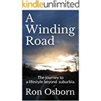 A Winding Road: The journey to a lifestyle beyond suburbia.