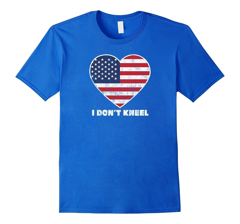 I Dont Kneel USA Heart Flag T Shirt - United States Proud-TJ