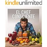 EL CHEF CONSCIENTE: cómo alimentamos nuestro interior (Spanish Edition)