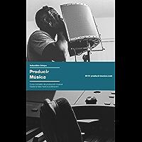 Producir Música: Curso completo de producción musical desde