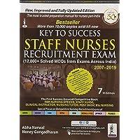 Key To Success Staff Nurses Recruitment Exam (12000+ Solved Mcqs With Exams Across India) 2007-2019