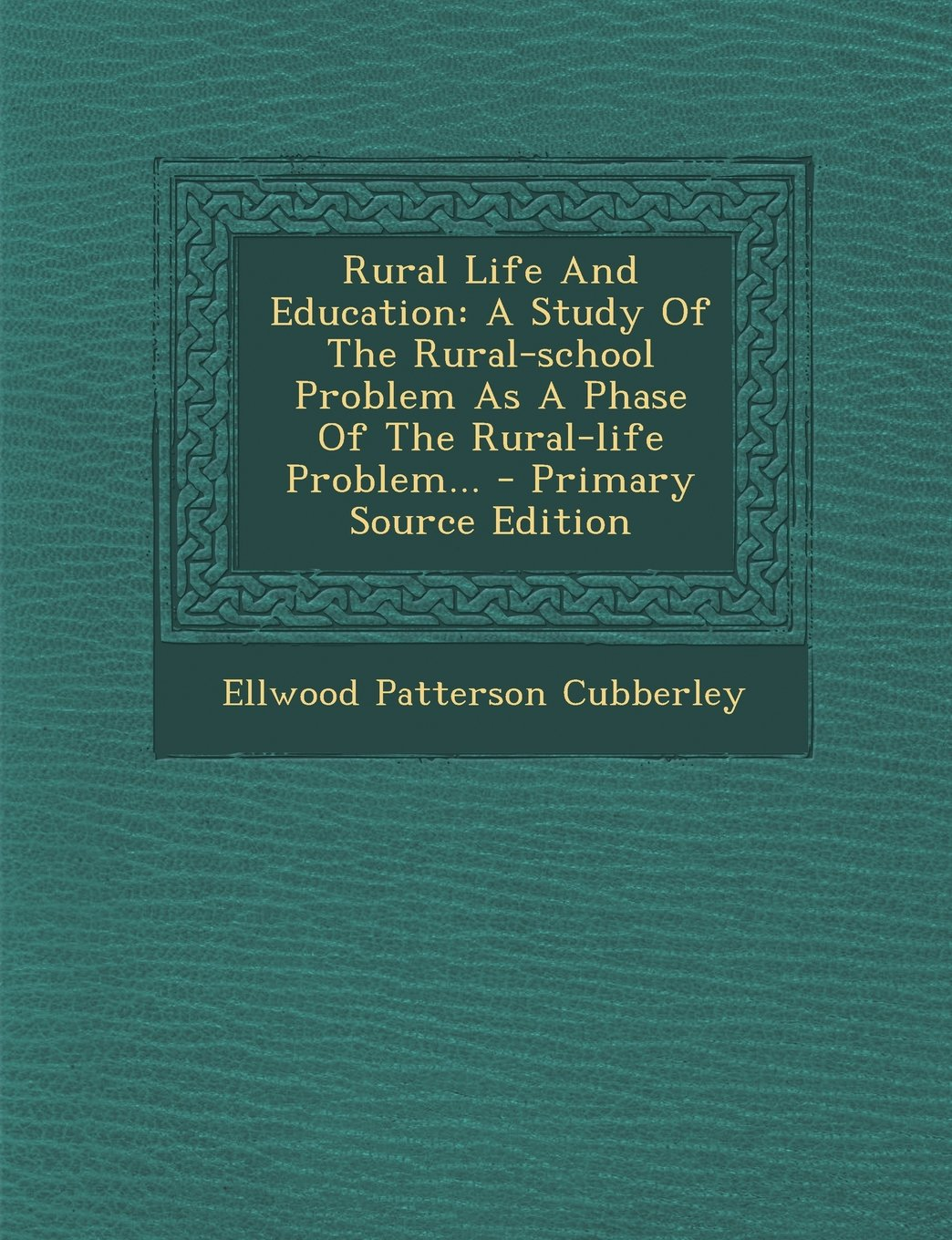 Download Rural Life And Education: A Study Of The Rural-school Problem As A Phase Of The Rural-life Problem... pdf epub