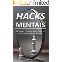 Hacks Mentais: 27 Truques Psicológicos Para Elevar Sua Performance e Melhorar Sua Vida