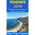 Tenerife 2018: A Travel Guide to the Top 20 Things to Do in Tenerife, Canary Islands, Spain: Best of Tenerife Travel Guide