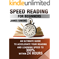 SPEED READING FOR BEGINNERS: AN ULTIMATE GUIDE TO ACCELERATE YOUR READING AND LEARNING SPEED TO 300% WITHIN 24 HOURS