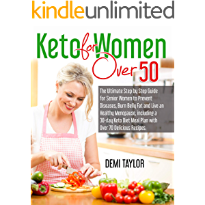 Keto for Women over 50: The Ultimate Step by Step Guide for Senior Women to Prevent Diseases, Burn Belly Fat and Live an…