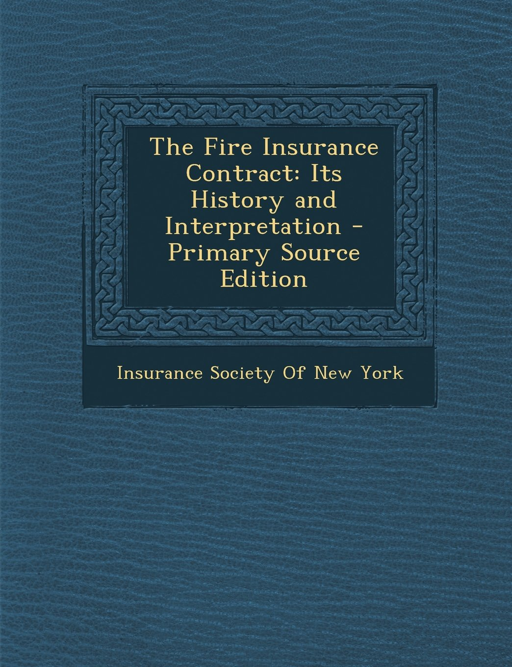 The Fire Insurance Contract: Its History and Interpretation - Primary Source Edition PDF ePub book