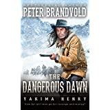 The Dangerous Dawn : A Western Fiction Classic (Yakima Henry Book 6)