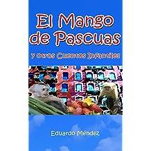 El Mango de Pascuas y Otros Cuentos Infantiles (Volumen 1) (Spanish Edition) Jan 4, 2014