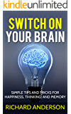 Switch On Your Brain:  SImple Tips and Tricks for Happiness, Thinking, and Memory.: Daily Exercises for Proper Brain Training