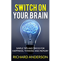 Switch On Your Brain:  SImple Tips and Tricks for Happiness, Thinking, and Memory.: Daily Exercises for Proper Brain Training (English Edition)