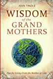 Wisdom of the Grandmothers: Tips for Living From the Realms of Love