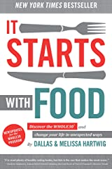 It Starts With Food: Discover the Whole30 and Change Your Life in Unexpected Ways Kindle Edition