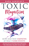 TOXIC MAGNETISM - How and why EMPATHS attract NARCISSISTS: Survival, recovery, and boundaries guide for highly sensitive…