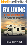 RV Living: A Beginner's Guide To Turning Your Motorhome Dream Into Reality (English Edition)