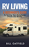 RV Living: A Beginner's Guide To Turning Your Motorhome Dream Into Reality