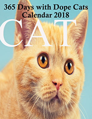 365 Days with Dope Cats Calendar 2018: 365 Cats Page-A-Day Calendar 2018;planner;notebook with Calendar;new year gift for women;girls;boys;and cat lovers