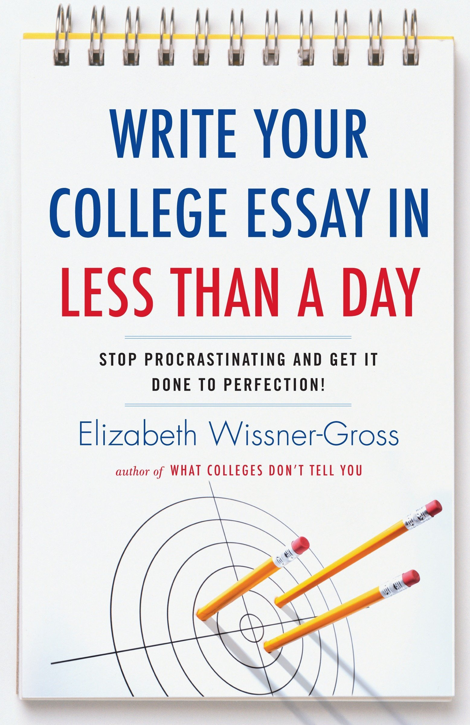 Essays With Thesis Statements Write Your College Essay In Less Than A Day Stop Procrastinating And Get  It Done To Perfection Elizabeth Wissnergross  Amazoncom  Books Health Promotion Essays also My Mother Essay In English Write Your College Essay In Less Than A Day Stop Procrastinating  An Essay On English Language