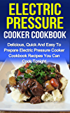 Electric Pressure Cooker Cookbook: Delicious, Quick And Easy To Prepare Electric Pressure Cooker Cookbook Recipes You Can Cook Tonight! (English Edition)