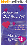 And Then The Roof Blew Off: A Valentine Romance