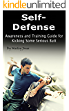 Self-Defense: Awareness and Training Guide for Kicking Some Serious Butt