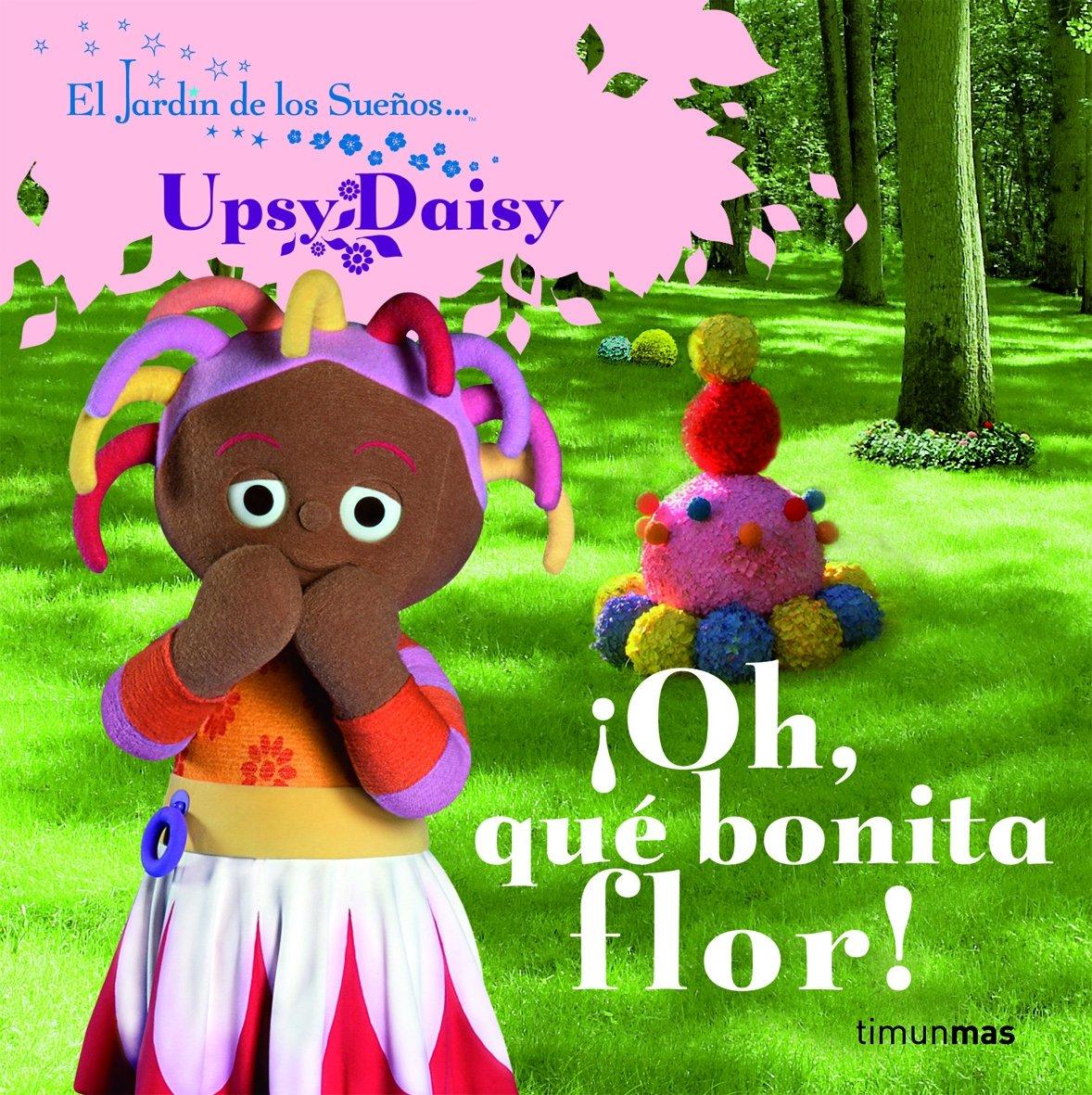 Oh, qué bonita flor! (Infantil (timun Mas)): Amazon.es: El Jardín de los Sueños: Libros